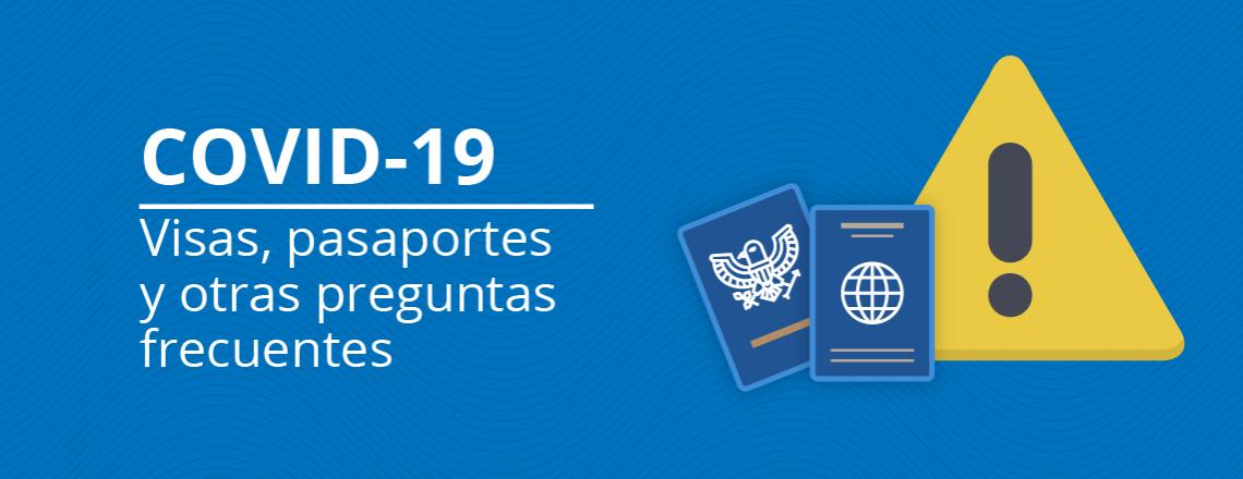 Visas, pasaportes y otras preguntas frecuentes durante el COVID-19