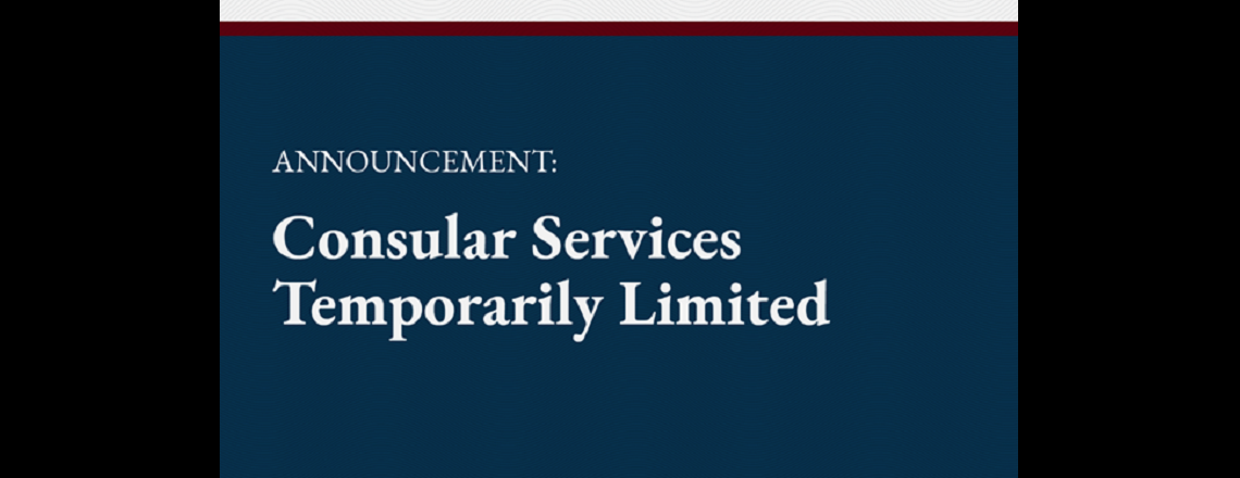 Announcement: Consular Services Temporarily Limited