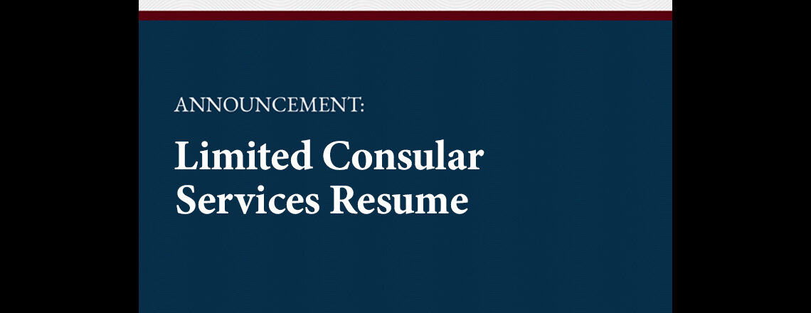 Announcement: Limited Consular Services Resume
