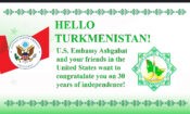 Hello Turkmenistan! Turkmenistan's Independence Day 30th Anniversary Congratulatory Greetings