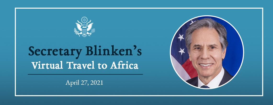 Secretary Blinken's Virtual Travel to Africa