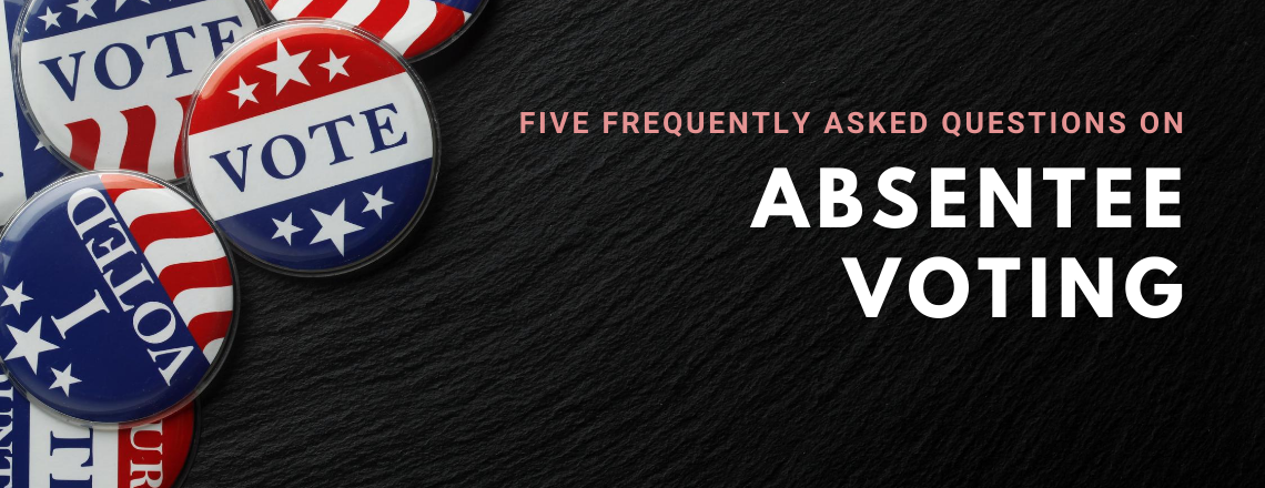 Five Frequently Asked Questions (FAQ) on Absentee Voting