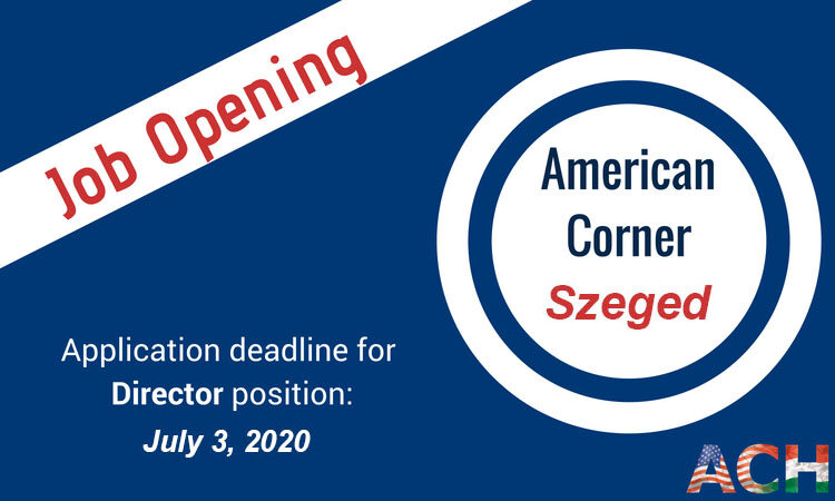 Job Opening American Corner Szeged Application deadline for Director position July 3, 2020