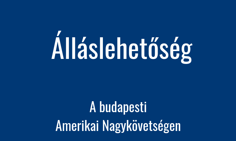text in Hungarian: job opening at the American Embassy in Budapest