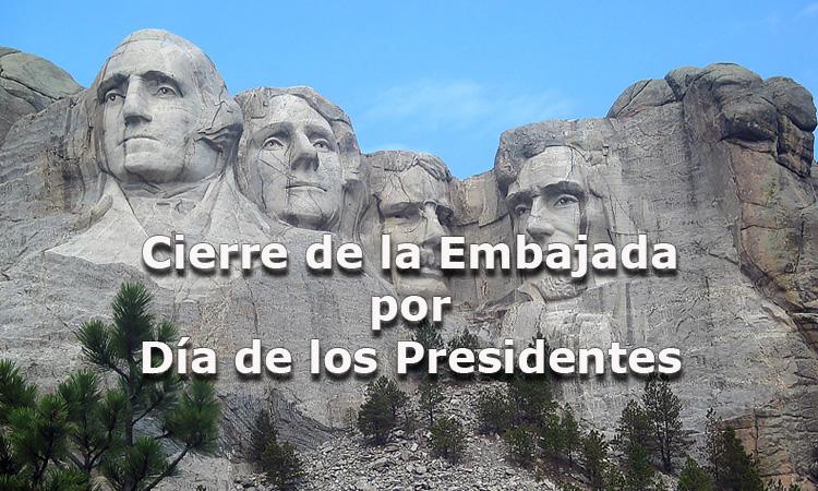 Cierre de la Embajada por Día de los Presidentes