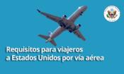 Requisitos para viajeros a EstadRequisitos para viajeros a Estados Unidos por vía aérea os Unidos por vía aérea
