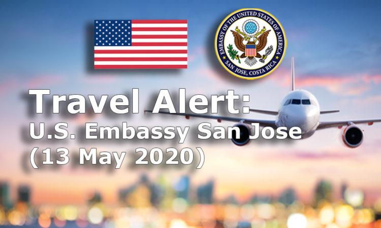 Travel Alert: U.S. Embassy San Jose (13 May 2020)