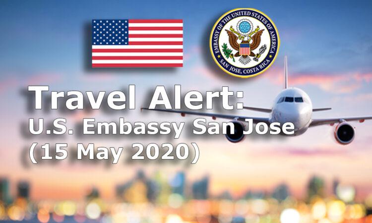 Travel Alert: U.S. Embassy San Jose (15 May 2020)