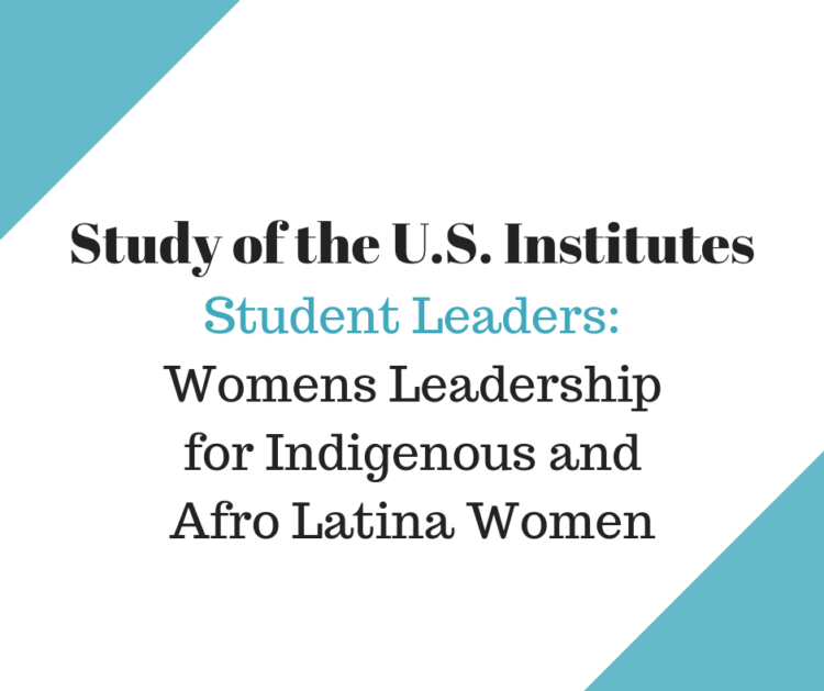 Student Leaders: Womens Leadership for Indigenous and Afro Latina Women