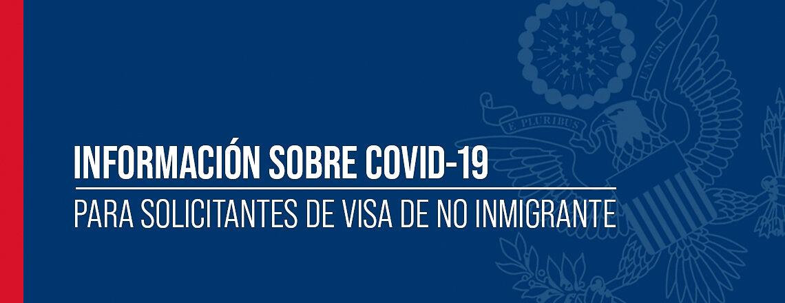 Información COVID-19 para solicitantes de visa de no inmigrante