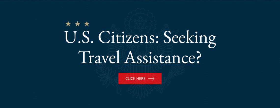 U.S. Citizens: Click here for Travel Assistance