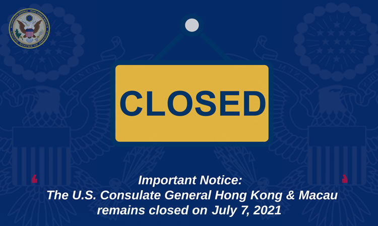 Important Notice: The U.S. Consulate General Hong Kong & Macau remains closed on July 7, 2021