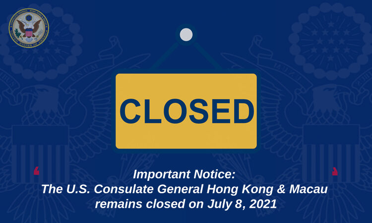 Important Notice: The U.S. Consulate General Hong Kong & Macau remains closed on July 8, 2021