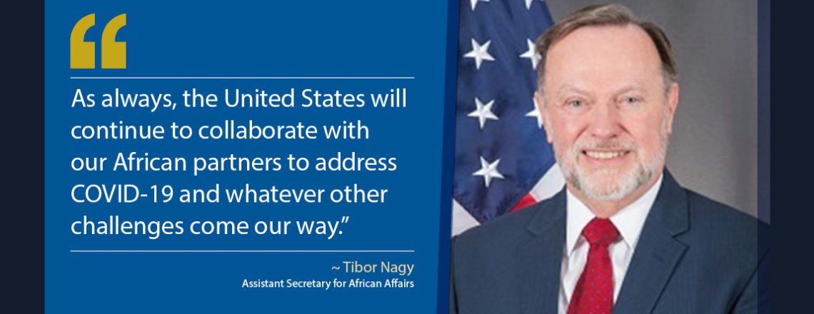Telephonic Press Briefing on COVID-19 in Africa and the U.S. Response with A/S Tibor Nagy
