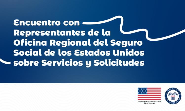 Encuentro con representantes de la Oficina Regional del Seguro Social de los Estados Unidos sobre Servicios y Solicitudes