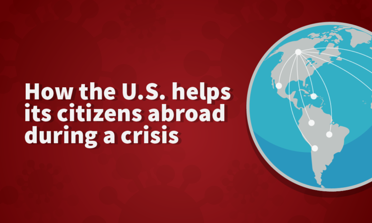How the U.S. helps its citizens abroad during a crisis