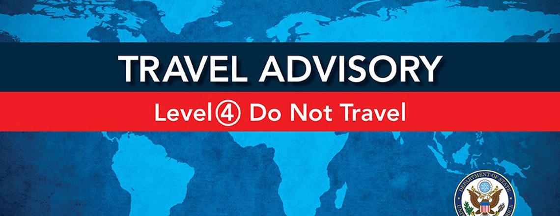 Global Level 4 Health Advisory – Do Not Travel