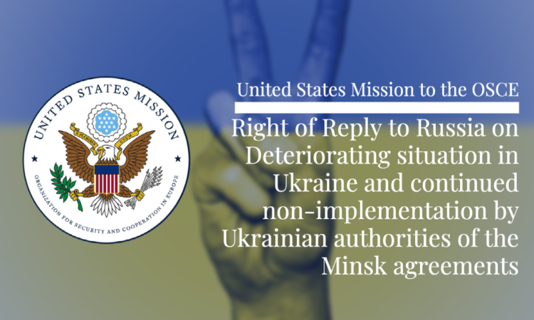 Right of Reply to Russia on Deteriorating situation in Ukraine and continued non-implementation by Ukrainian authorities of the Minsk agreements