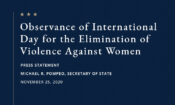 TEXT: Observance of International Day for the Elimination of Violence Against Women, Press Statement, Michael R. Pompeo, Secretary of State, November 25, 2020.
