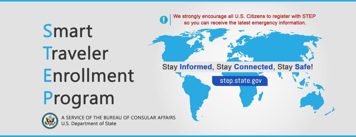 Enroll in Smart Traveler Enrollment Program (STEP) to receive Alerts.