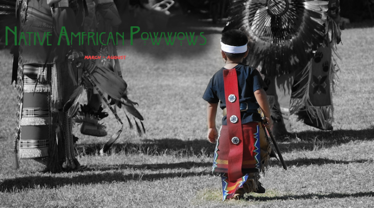Native American Pow-Wows (March – August)