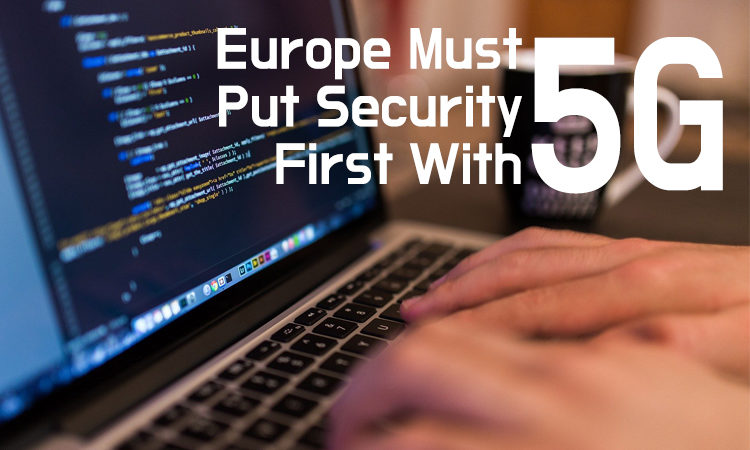 Europe must put security first with 5G