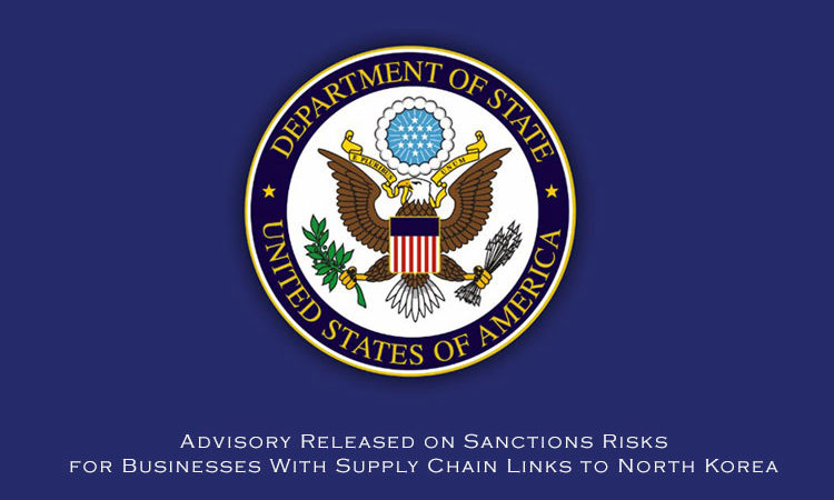 Advisory Released on Sanctions Risks for Businesses With Supply Chain Links to North Korea