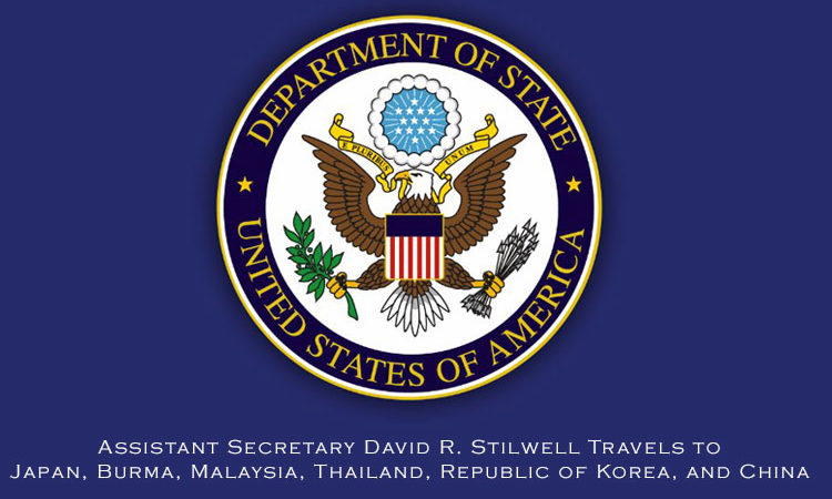 Assistant Secretary David R. Stilwell Travels to Japan, Burma, Malaysia, Thailand, Republic of Korea, and China