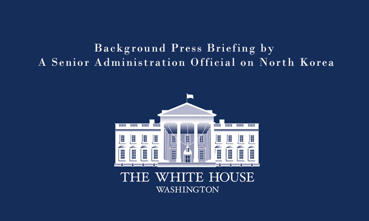 Background Press Briefing by A Senior Administration Official on North Korea