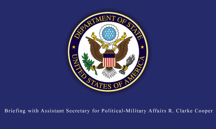 Briefing with Assistant Secretary for Political-Military Affairs R. Clarke Cooper