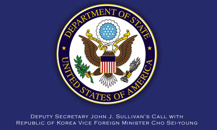 Deputy Secretary John J. Sullivan's Call with Republic of Korea Vice Foreign Minister Cho Sei-young