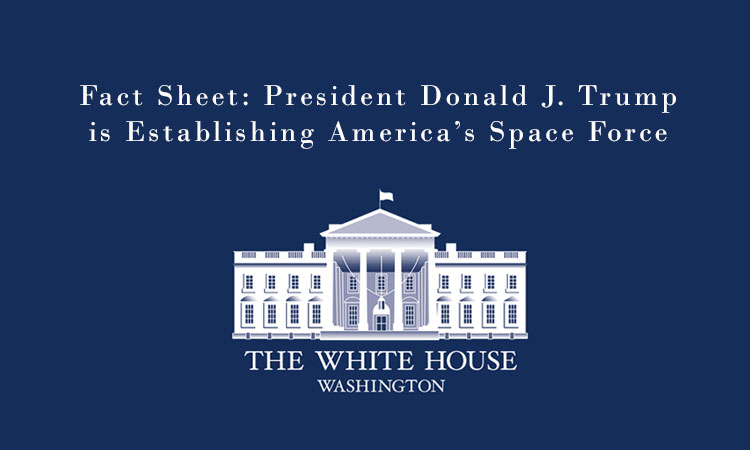 Fact Sheet: President Donald J. Trump is Establishing America's Space Force