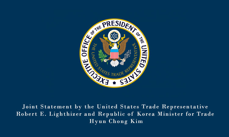 Joint Statement by the United States Trade Representative Robert E. Lighthizer and Republic of Korea Minister for Trade Hyun Chong Kim