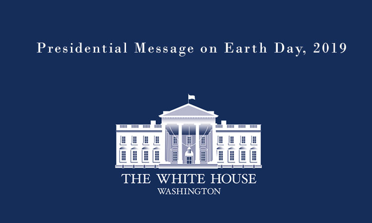 Presidential Message on Earth Day, 2019