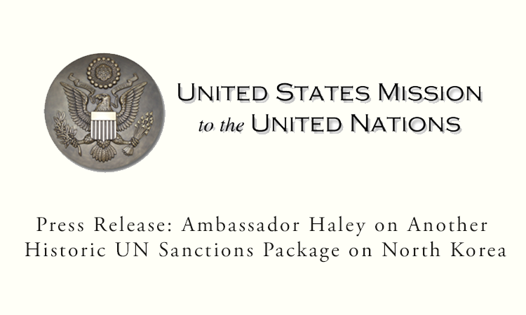 Press Release: Ambassador Haley on Another Historic UN Sanctions Package on North Korea