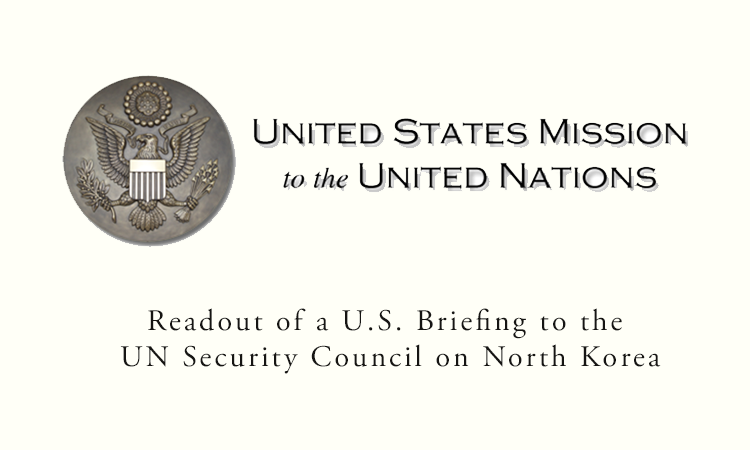Readout of a U.S. Briefing to the UN Security Council on North Korea