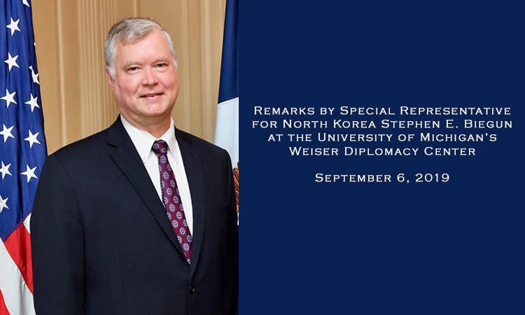 Remarks by Special Representative for North Korea Stephen E. Biegun at the University of Michigan's Weiser Diplomacy Center
