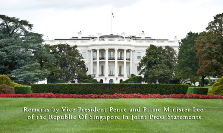 Remarks by Vice President Pence and Prime Minister Lee of the Republic Of Singapore in Joint Press Statements
