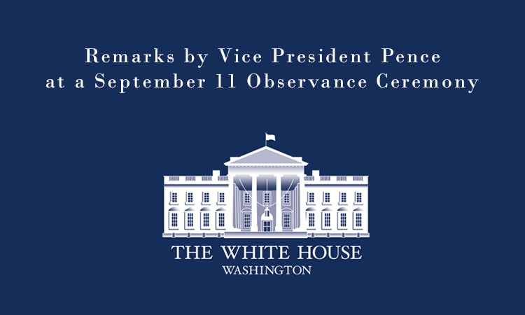 Remarks by Vice President Pence at a September 11th Observance Ceremony