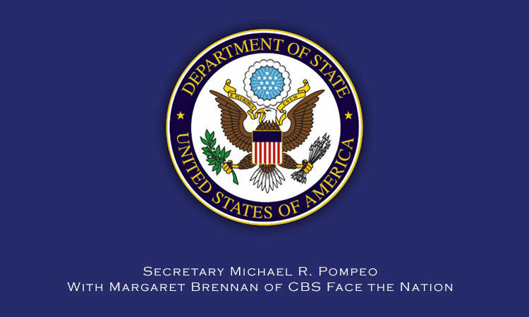 Secretary Michael R. Pompeo With Margaret Brennan of CBS Face the Nation