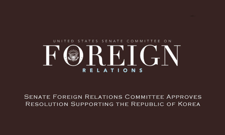 Senate Foreign Relations Committee Approves Resolution Supporting the Republic of Korea