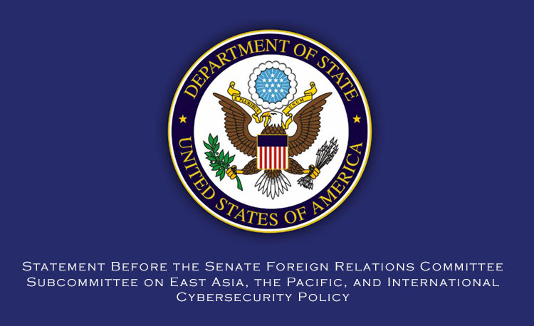Statement Before the Senate Foreign Relations Committee Subcommittee on East Asia, the Pacific, and International Cybersecurity Policy