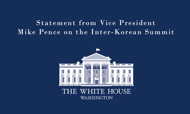 Statement from Vice President Mike Pence on the Inter-Korean Summit