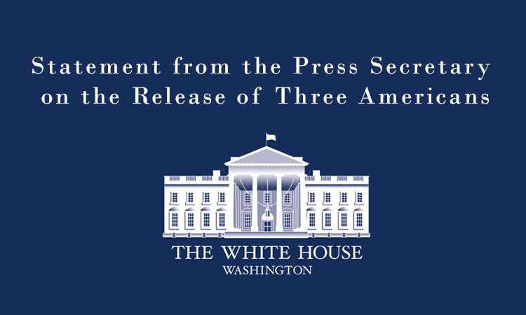 Statement from the Press Secretary on the Release of Three Americans