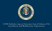 USTR Publishes Agreed Outcomes from US-Korea FTA Amendment and Modification Negotiations