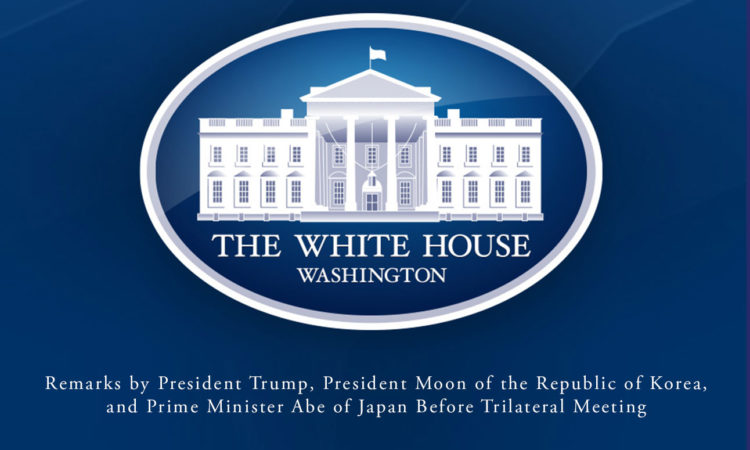 Remarks by President Trump, ROK President Moon, and Japanese PM Abe Before Trilateral Meeting