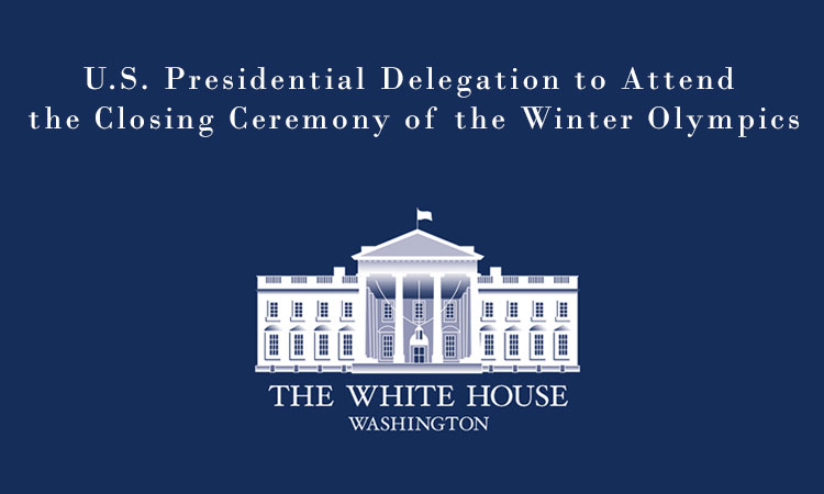 U.S. Presidential Delegation to Attend the Closing Ceremony of the Winter Olympics