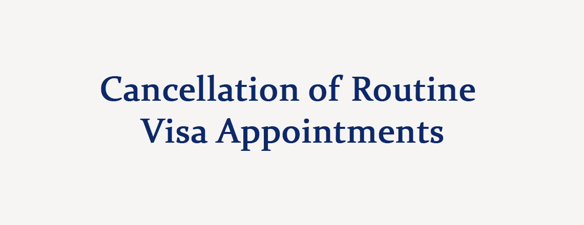Cancellation of Routine Visa Appointments