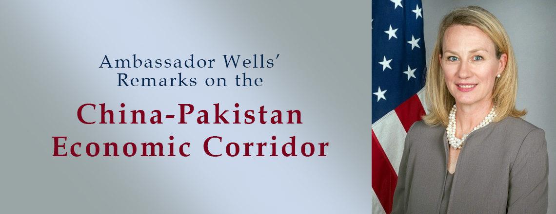 "Ambassador Wells' Remarks on the ""China-Pakistan Economic Corridor"""