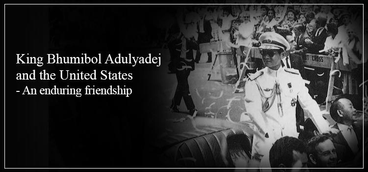 King Bhumibol Adulyadej and the U.S. - An enduring friendship